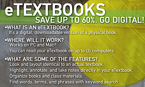 etextbooks, save up to 60%. it's a downloadable version of a physical book. work on pc and mac. you can read your etextbook on up to two computers. look and layout identical to an actual textbook. find words, terms, and phrases with keyword search.